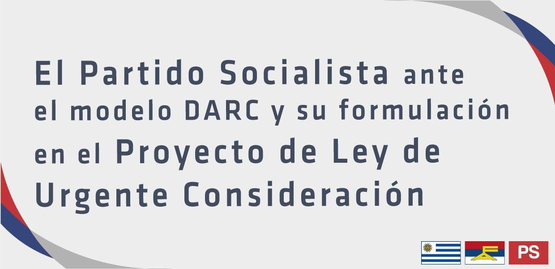 El Partido Socialista Ante El Modelo DARC Y Su Formulación En El Proyecto De Ley De Urgente Consideración